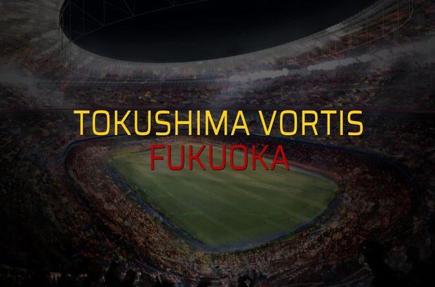 Tokushima Vortis - Fukuoka maçı rakamları