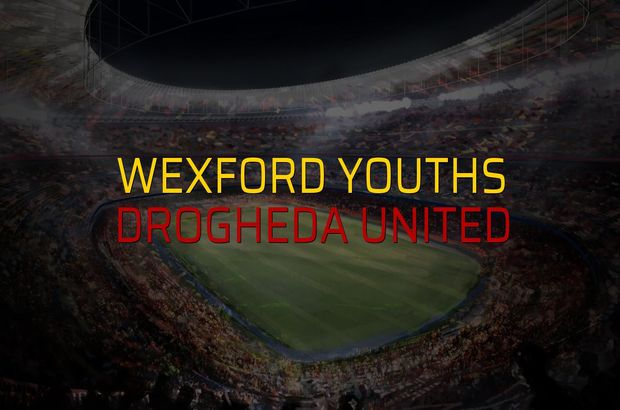 Wexford Youths - Drogheda United rakamlar