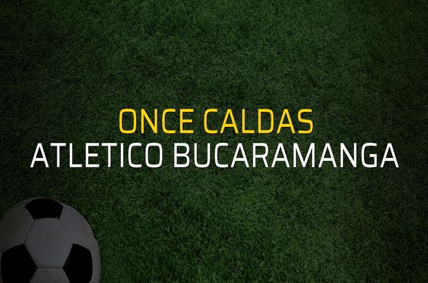 Once Caldas - Atletico Bucaramanga sahaya çıkıyor