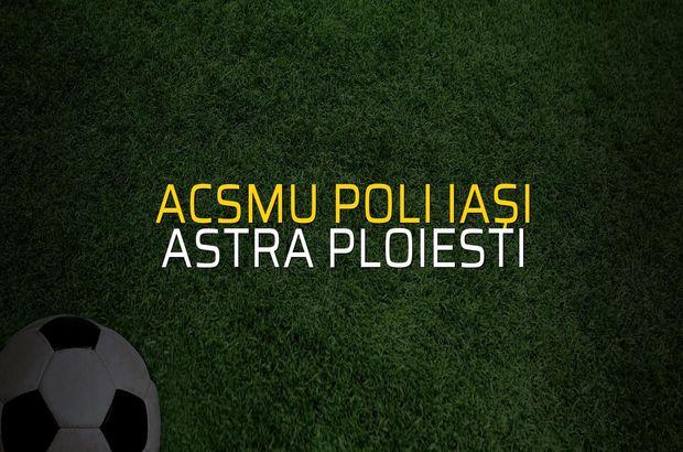 ACSMU Poli Iaşi - Astra Ploiesti sahaya çıkıyor
