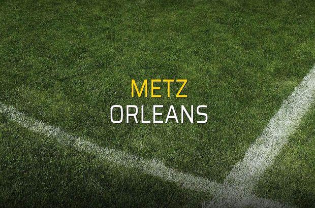 Metz - Orleans maçı istatistikleri