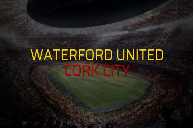Waterford United - Cork City maçı istatistikleri