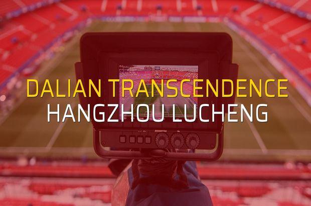 Dalian Transcendence - Hangzhou Lucheng maçı ne zaman?