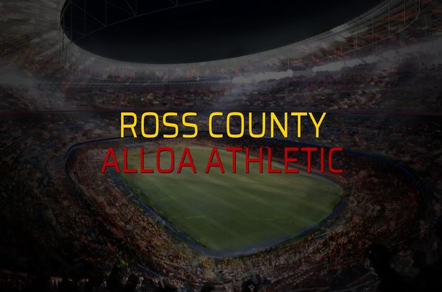 Ross County - Alloa Athletic maç önü