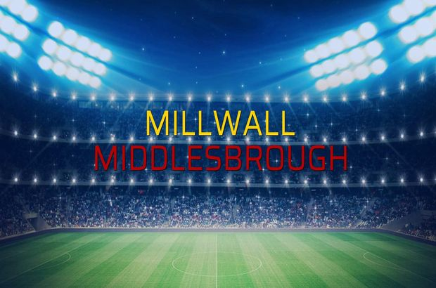 Millwall - Middlesbrough maçı ne zaman?