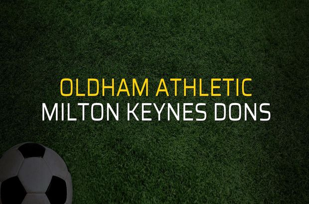 Oldham Athletic - Milton Keynes Dons düellosu