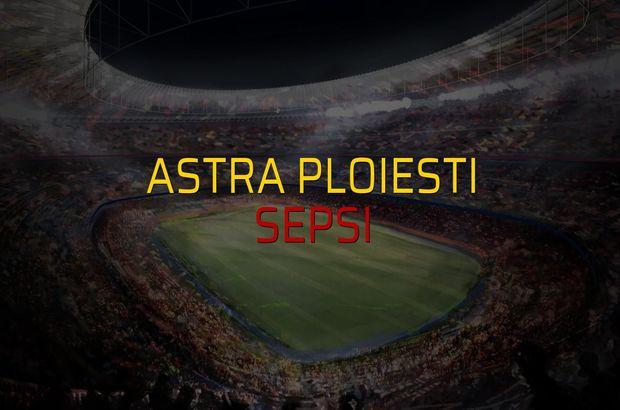 Astra Ploiesti - Sepsi sahaya çıkıyor