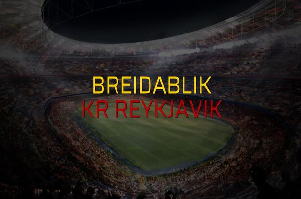 Breidablik - KR Reykjavik maçı öncesi rakamlar
