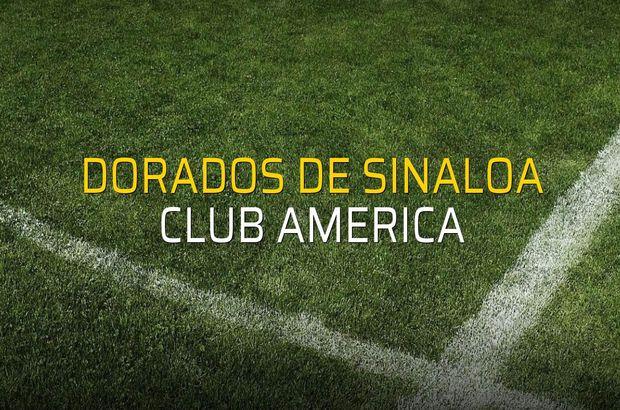 Dorados de Sinaloa - Club America maçı ne zaman?