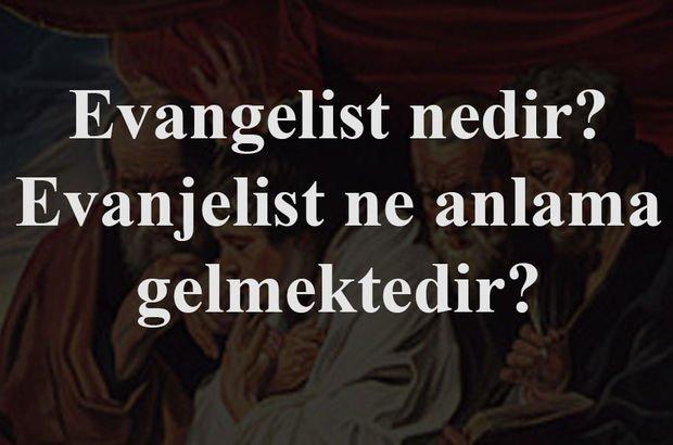 Evanjelizm Ne Demek Evangelist Nedir Son Dakika Haberler