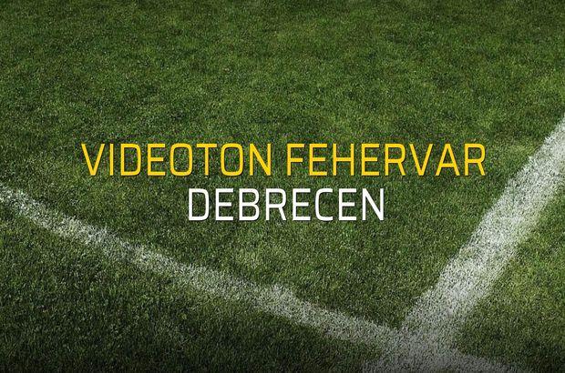 Videoton Fehervar - Debrecen sahaya çıkıyor