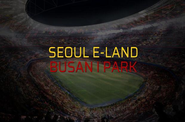 Seoul E-Land - Busan I Park sahaya çıkıyor