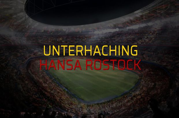 Unterhaching - Hansa Rostock karşılaşma önü