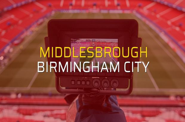 Middlesbrough - Birmingham City rakamlar