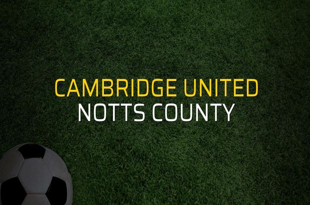 Cambridge United - Notts County sahaya çıkıyor