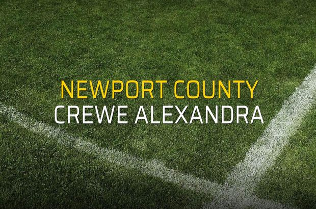 Newport County - Crewe Alexandra karşılaşma önü