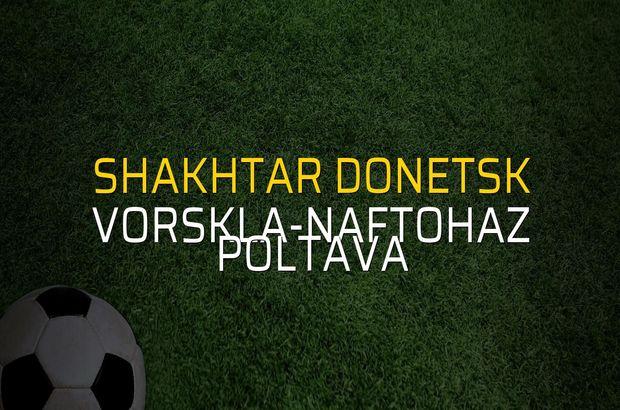 Shakhtar Donetsk - Vorskla-Naftohaz Poltava düellosu