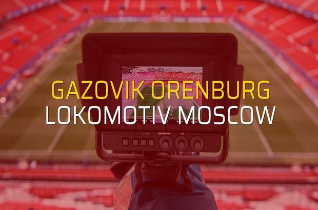 Gazovik Orenburg - Lokomotiv Moscow karşılaşma önü