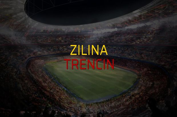 Zilina - Trencin maçı öncesi rakamlar