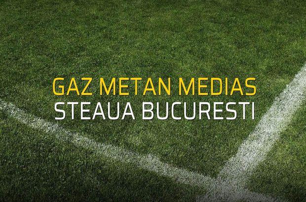 Gaz Metan Medias - Steaua Bucuresti maçı ne zaman?