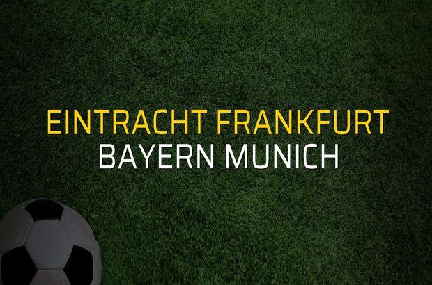 Eintracht Frankfurt - Bayern Munich maçı rakamları
