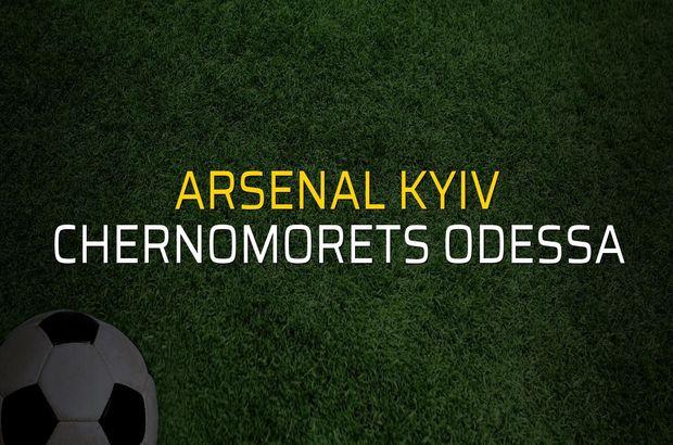 Arsenal Kyiv - Chernomorets Odessa maç önü