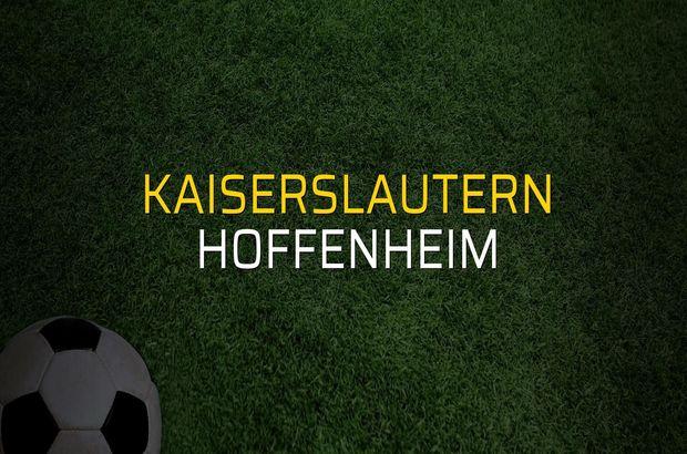 Kaiserslautern - Hoffenheim karşılaşma önü