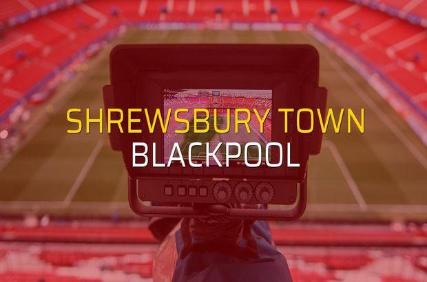 Shrewsbury Town - Blackpool düellosu