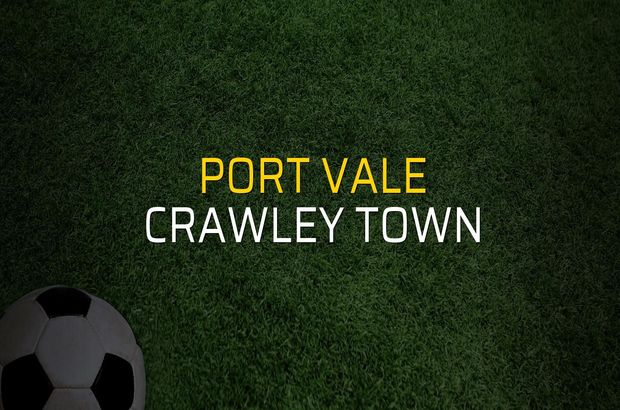 Port Vale - Crawley Town maçı istatistikleri