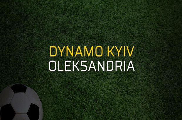 Dynamo Kyiv - Oleksandria sahaya çıkıyor