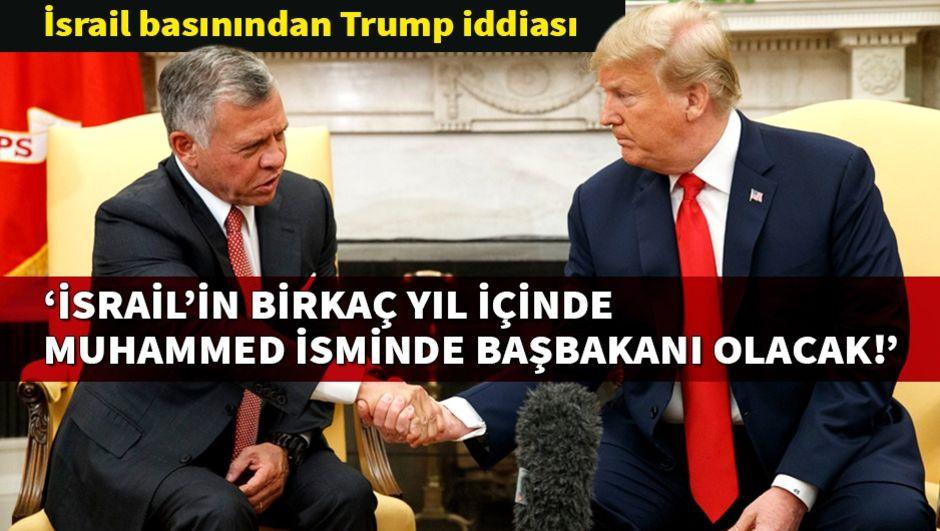 Trump: İsrail'in birkaç yıl içinde 'Muhammed' isminde başbakanı olacak!
