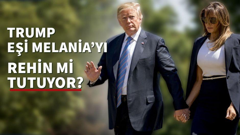 Trump, eşi Melania'yı rehin mi tutuyor?