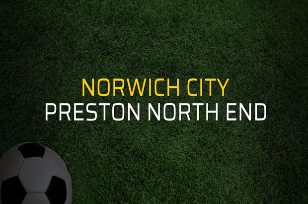 Norwich City - Preston North End maçı istatistikleri
