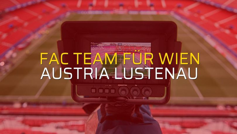 FAC Team für Wien - Austria Lustenau maçı ne zaman?