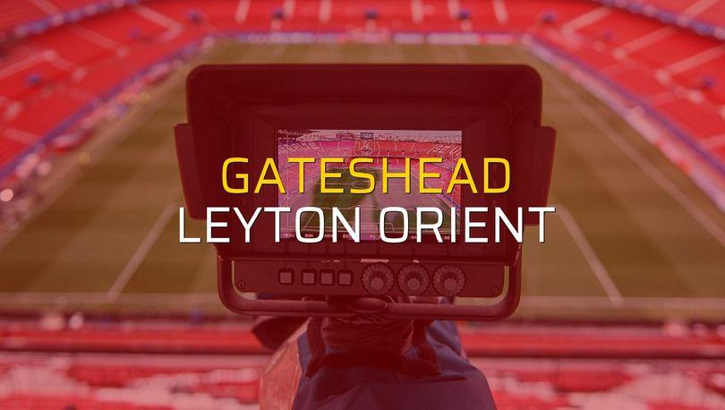 Gateshead - Leyton Orient karşılaşma önü