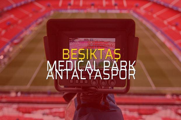 Beşiktaş - Medical Park Antalyaspor maçı ne zaman?