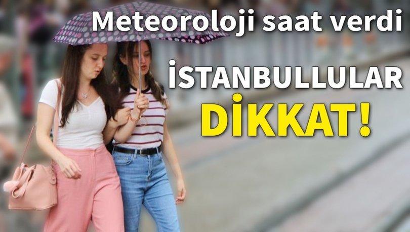 Meteoroloji son dakika! İstanbullular dikkat! Meteoroloji saat verdi