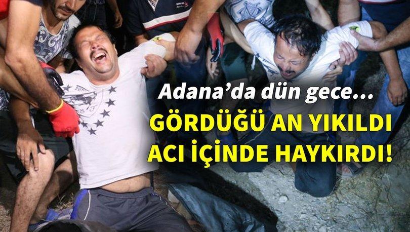 Adana'da dün gece... Gördüğü an yıkıldı, acı içinde haykırdı!