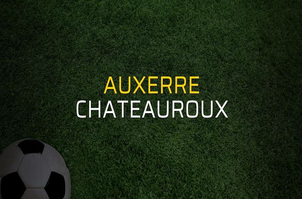 Auxerre - Chateauroux maçı rakamları