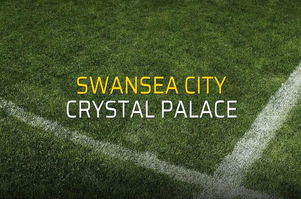 Swansea City - Crystal Palace maçı ne zaman?