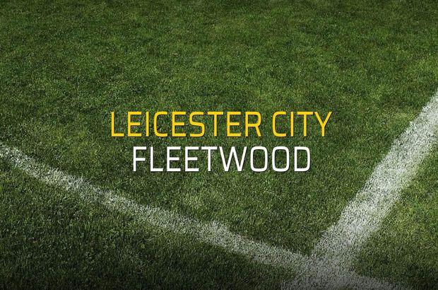 Leicester City - Fleetwood maçı rakamları
