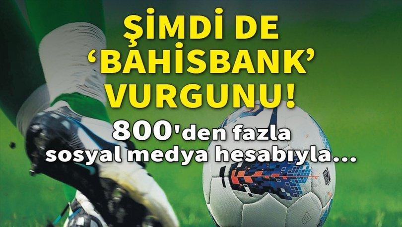 Şimdi de 'bahisbank' vurgunu! 800'den fazla sosyal medya hesabıyla...
