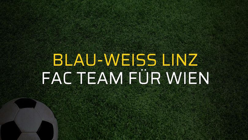 Blau-Weiss Linz - FAC Team für Wien maçı ne zaman?