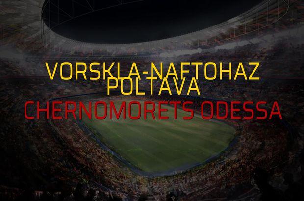 Vorskla-Naftohaz Poltava - Chernomorets Odessa maçı öncesi rakamlar