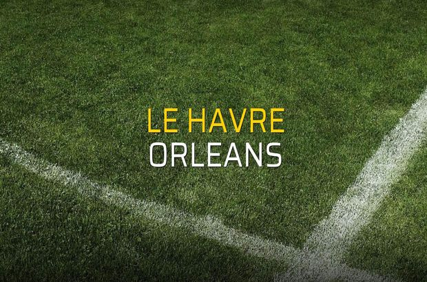 Le Havre - Orleans maçı ne zaman?