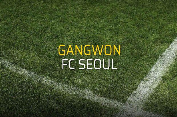 Gangwon - FC Seoul maçı öncesi rakamlar