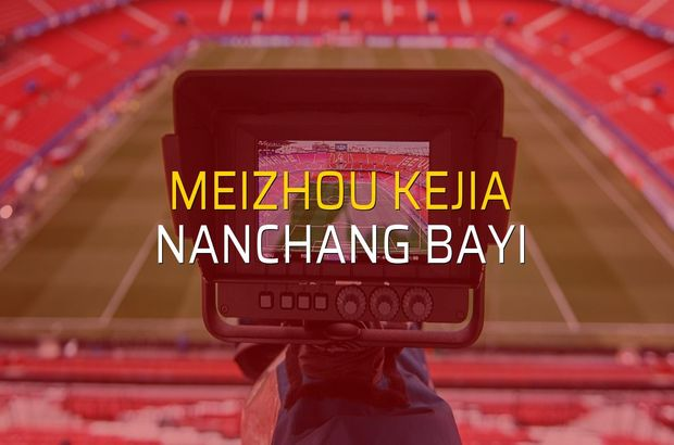 Meizhou Kejia - Nanchang Bayi maçı istatistikleri