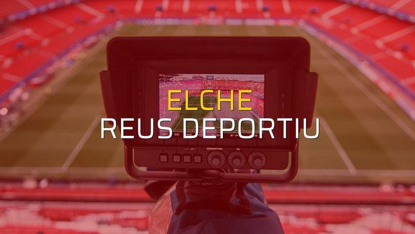 Elche - Reus Deportiu maçı istatistikleri
