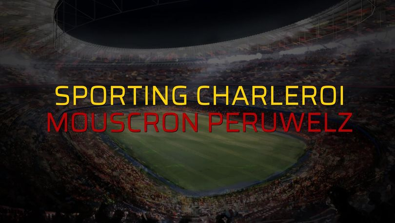 Sporting Charleroi - Mouscron Peruwelz rakamlar