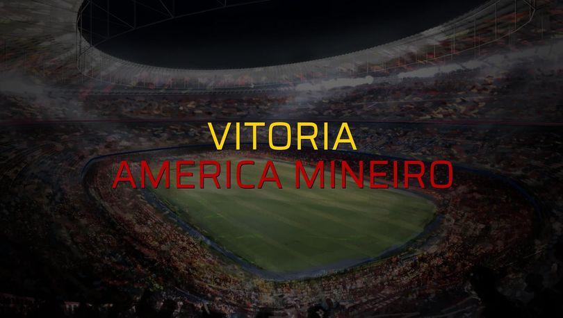 Vitoria - America Mineiro sahaya çıkıyor